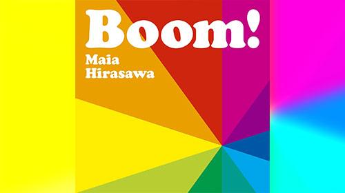 Boom! / マイアヒラサワ