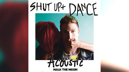 SHUT UP AND DANCE / WALK THE MOON